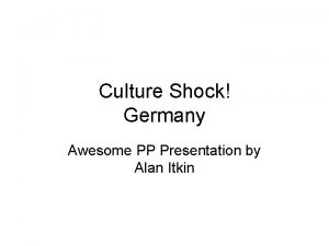Culture Shock Germany Awesome PP Presentation by Alan