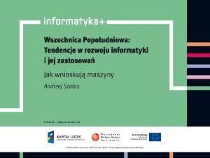 Jak wnioskuj maszyny Andrzej Szaas informatyka 1 Plan