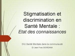 Stigmatisation et discrimination en Sant Mentale Etat des