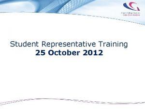 Student Representative Training 25 October 2012 Student Representative