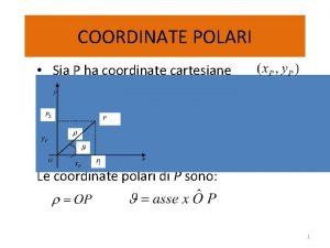 COORDINATE POLARI Sia P ha coordinate cartesiane Le