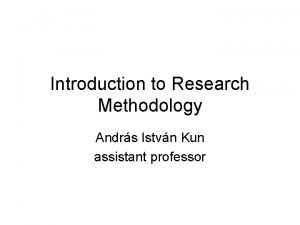 Introduction to Research Methodology Andrs Istvn Kun assistant