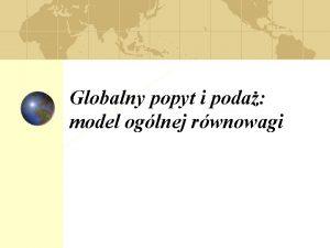 Globalny popyt i poda model oglnej rwnowagi 1