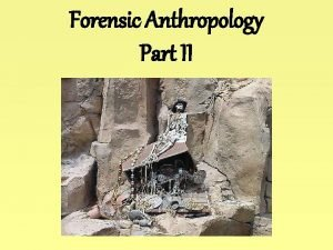Forensic Anthropology Part II Forensic Anthropology Anthropologyosteology Odontology