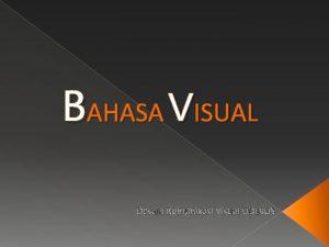 BAHASA VISUAL Desain Komunikasi Visual UDINUS Bahasa Visual