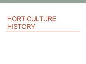 HORTICULTURE HISTORY Hypothesize TPS Where did horticulture begin