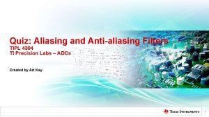 Quiz Aliasing and Antialiasing Filters TIPL 4304 TI
