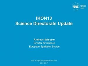 IKON 13 Science Directorate Update Andreas Schreyer Director
