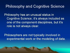 Philosophy and Cognitive Science Philosophy has an unusual