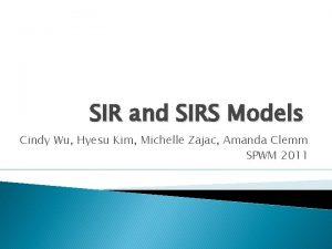 SIR and SIRS Models Cindy Wu Hyesu Kim