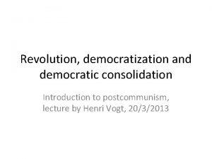 Revolution democratization and democratic consolidation Introduction to postcommunism