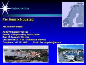 Introduction Per Henrik Hogstad Associate Professor Agder University