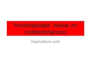 Procestypologie Inkoop en crediteurenproces Expenditure cycle Vergelijking expenditure
