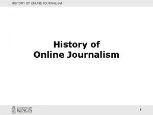 HISTORY OF ONLINE JOURNALISM History of Online Journalism