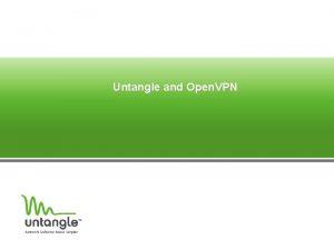 Untangle and Open VPN What is Open VPN
