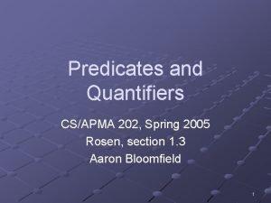 Predicates and Quantifiers CSAPMA 202 Spring 2005 Rosen