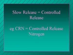 Slow Release Controlled Release eg CRN Controlled Release