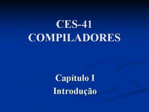 CES41 COMPILADORES Captulo I Introduo Captulo I Introduo