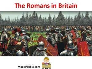The Romans in Britain Maestralidia com The Romans