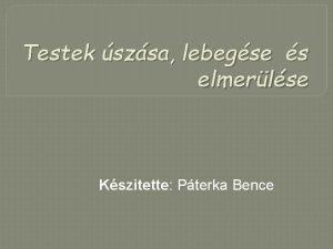 Testek szsa lebegse s elmerlse Kszitette Pterka Bence