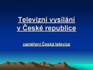 Televizn vysln v esk republice zamen esk televize