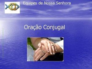 Equipes de Nossa Senhora Orao Conjugal Ser equipista