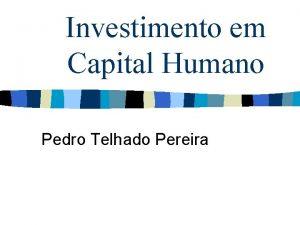 Investimento em Capital Humano Pedro Telhado Pereira Os