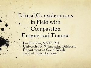 Ethical Considerations in Field with Compassion Fatigue and