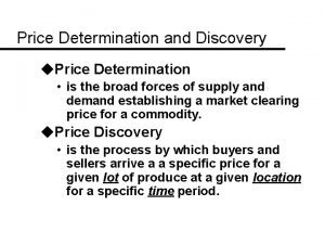 Price Determination and Discovery u Price Determination is