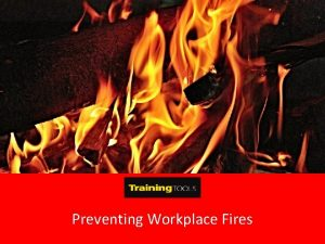 Preventing Workplace Fires Introduction Workplace fires can be