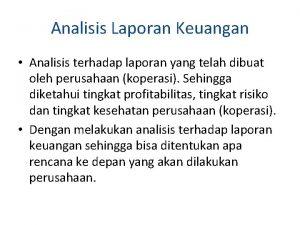 Analisis Laporan Keuangan Analisis terhadap laporan yang telah