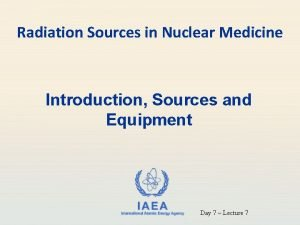 Radiation Sources in Nuclear Medicine Introduction Sources and