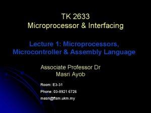 TK 2633 Microprocessor Interfacing Lecture 1 Microprocessors Microcontroller