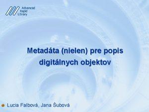 Metadta nielen pre popis digitlnych objektov Lucia Falbov