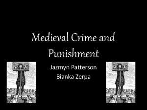 Medieval Crime and Punishment Jazmyn Patterson Bianka Zerpa
