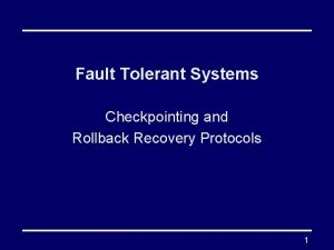 Fault Tolerant Systems Checkpointing and Rollback Recovery Protocols