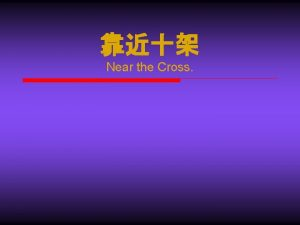 Near the Cross Near the Cross Jesus keep