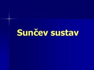 Sunev sustav Svemirska tijela Suneva sustava n Sunce