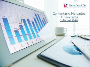 Comentario Mercados Financieros Julio del 2018 Comentario Julio