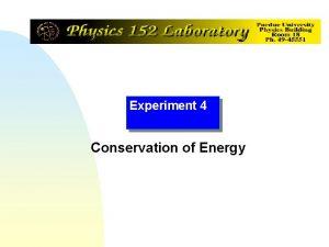 Experiment 4 Conservation of Energy Experiment Goals Verify