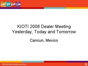 KIOTI 2008 Dealer Meeting Yesterday Today and Tomorrow