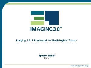 Imaging 3 0 A Framework for Radiologists Future