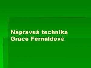 Npravn technika Grace Fernaldov Npravn technika Fernaldov Metoda