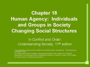 Chapter 18 Human Agency Individuals and Groups in
