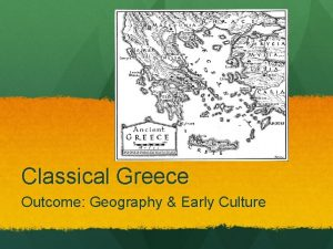 Classical Greece Outcome Geography Early Culture Geography Early