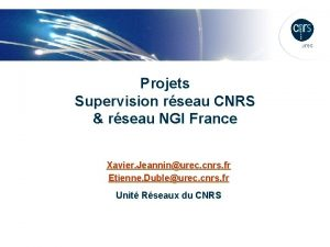 Projets Supervision rseau CNRS rseau NGI France Xavier