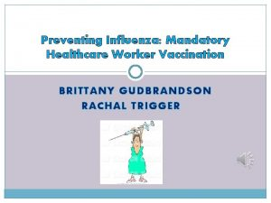 Preventing Influenza Mandatory Healthcare Worker Vaccination BRITTANY GUDBRANDSON