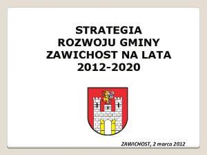 STRATEGIA ROZWOJU GMINY ZAWICHOST NA LATA 2012 2020