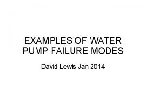 EXAMPLES OF WATER PUMP FAILURE MODES David Lewis