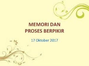 MEMORI DAN PROSES BERPIKIR 17 Oktober 2017 MEMORI